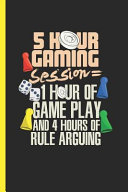 5 Hour Gaming Session 1 Hour Of Game Play and 4 Hours Of Rule Arguing Book