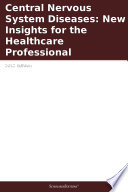 Central Nervous System Diseases  New Insights for the Healthcare Professional  2012 Edition