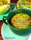 Healthy Soups for Every Season  Delicious Soup Recipes for the Whole Year Based on the Principles of Chinese Nutrition Therapy