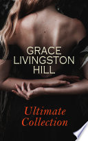 GRACE LIVINGSTON HILL - Ultimate Collection