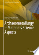 Archaeometallurgy     Materials Science Aspects Book