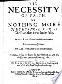 The Necessity of Faith  Or  Nothing More Necessarie for a Christian  Than a True Saving Faith  Etc   A Sermon  on Heb  Xi  6