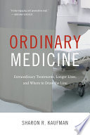 """Ordinary Medicine: Extraordinary Treatments, Longer Lives, and Where to Draw the Line"" by Sharon R. Kaufman"