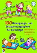 100 Bewegungs- und Entspannungsspiele für die Krippe
