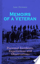 Memoirs of a Veteran  Personal Incidents  Experiences and Observations