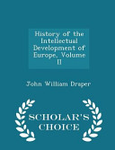 History of the Intellectual Development of Europe  Volume II   Scholar s Choice Edition