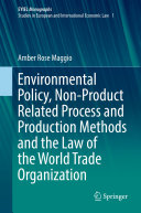 Environmental Policy  Non Product Related Process and Production Methods and the Law of the World Trade Organization
