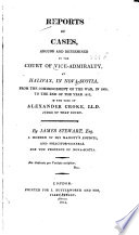 Reports of Cases, Argued and Determined in the Court of Vice-admiralty