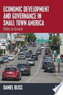 Economic Development and Governance in Small Town America