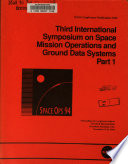 Third International Symposium on Space Mission Operations and Ground Data Systems  Part 1 Book