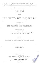 Report of the Secretary of War  which Accompanied the Annual Message of the President of the United States  to Both Houses of the     Congress