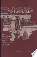 From Symposium to Eucharist, The Banquet in the Early Christian World by Dennis Edwin Smith PDF