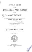 Official Report Of The Proceedings And Debates In The Convention Assembled At Frankfort On The Eighth Day Of September 1890 To Adapt Amend Or Change The Constitution Of The State Of Kentucky