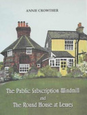 The Public Subscription Windmill and the Round House at Lewes Book
