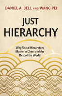 Just Hierarchy Why Social Hierarchies Matter in China and the Rest of the World / Daniel A. Bell, Wang Pei