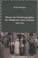 Misère de l'historiographie du « Maghreb » post-colonial (1962-2012) [Pdf/ePub] eBook