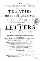 The Compleat Ambassador: Or Two Treaties of the Intended Marriage of Qu: Elizabeth of Gloriosus Memory; Comprised in Letters of Negatiation of Sir Francis Walsingham, Her Resident in France. Together with the Answers of the Lord Burleigh, the Earl of Leicester, Sir Tho: Smith, and Others ... Faithfully Collected by the Truly Honourable, Sir Dudly Digges ...