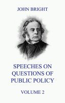 Speeches on Questions of Public Policy  Volume 2