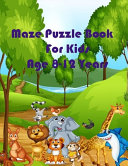 Maze Puzzle Book for Kids Age 8 12 Years