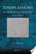 """""""Toxoplasmosis of Animals and Humans"""" by J. P. Dubey"""