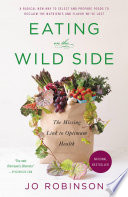 """Eating on the Wild Side: The Missing Link to Optimum Health"" by Jo Robinson"