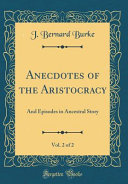 Anecdotes of the Aristocracy  Vol  2 Of 2