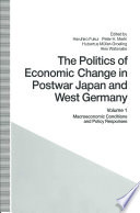 The Politics Of Economic Change In Postwar Japan And West Germany