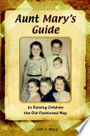 Aunt Mary s Guide to Raising Children the Old Fashioned Way