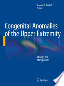 """Congenital Anomalies of the Upper Extremity: Etiology and Management"" by Donald R. Laub Jr."