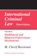 International Criminal Law, Volume 2 Multilateral and Bilateral Enforcement Mechanisms