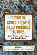 Between Certain Death and a Possible Future: Queer Writing on Growing up with the AIDS Crisis
