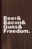 Beer Bacon Guns and Freedom Journal Notebook