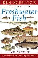 Ken Schultz s Field Guide to Freshwater Fish