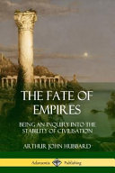 The Fate of Empires  Being an Inquiry Into the Stability of Civilization