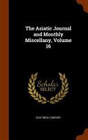 The Asiatic Journal And Monthly Miscellany Volume 16