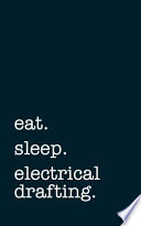Eat. Sleep. Electrical Drafting. - Lined Notebook: Writing Journal