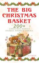 The Big Christmas Basket  200  Christmas Novels  Stories  Poems   Carols  Illustrated