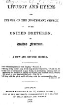 Liturgy and Hymns for the Use of the Protestant Church of the United Brethren     A New and Revised Edition