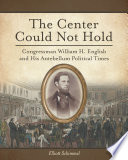 The Center Could Not Hold: Congressman William H. English and His Antebellum Political Times