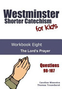 Westminster Shorter Catechism for Kids: Workbook Eight: The Lord's Prayer