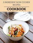 5 Ingredient Slow Cooker Recipes Cookbook
