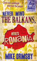 Never Mind the Balkans  Here s Romania Book