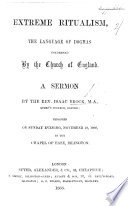 Extreme Ritualism, the language of dogmas condemned by the Church of England. A sermon, etc