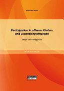 Partizipation in offenen Kinder- und Jugendeinrichtungen: Utopie oder Alltagspraxis