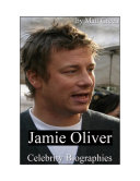 Celebrity Biographies   The Amazing Life of Jamie Oliver   Famous Stars