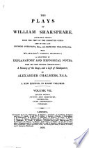 The plays of William Shakspeare, pr. from the text of the corrected copies left by G. Steevens and E. Malone, with a selection of notes from the most eminent commentors by A. Chalmers