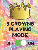 5 Crowns Playing Mode  Book of 100 Score Sheet Pages for 5 Crowns  8 5 by 11 Inches  Funny Colorful Cover