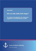 Are Our Kids Really that Angry  An Empirical Investigation Into Adolescent Aggression in the South African Context