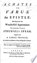 "Achates to Varus. An epistle: describing some late wonderfull appearances that ensued from a touch of Ithuriel's spear. [Being a satire in verse on Isaac Watts.] Together with a large preface, in the style and manner of some distinguish'd authors. [With ""An Elegy sacred to the memory of an illustrious divine deceas'd.""]"