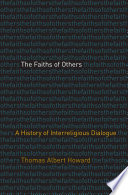 Book cover for The Faiths of Others : A History of Interreligious Dialogue.